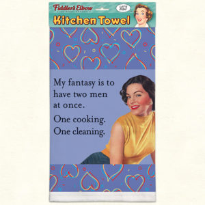 """MY FANTASY IS TO HAVE TWO MEN AT ONCE. ONE COOKING. ONE CLEANING."""